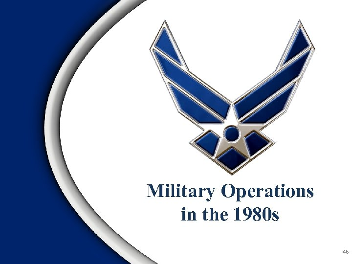Military Operations in the 1980 s 46