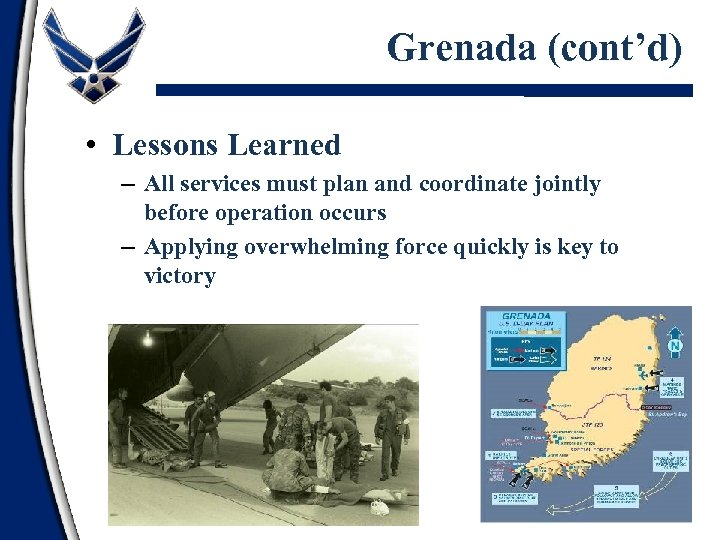 Grenada (cont'd) • Lessons Learned – All services must plan and coordinate jointly before