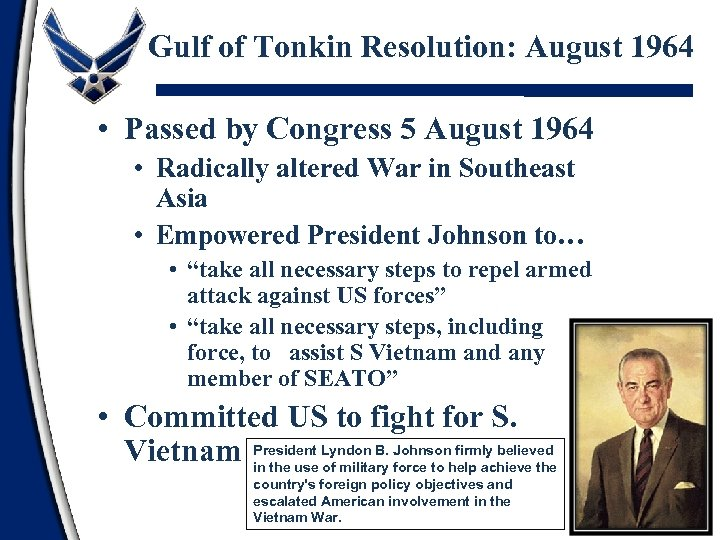 Gulf of Tonkin Resolution: August 1964 • Passed by Congress 5 August 1964 •
