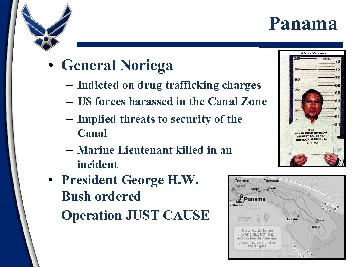 Panama • General Noriega – Indicted on drug trafficking charges – US forces harassed