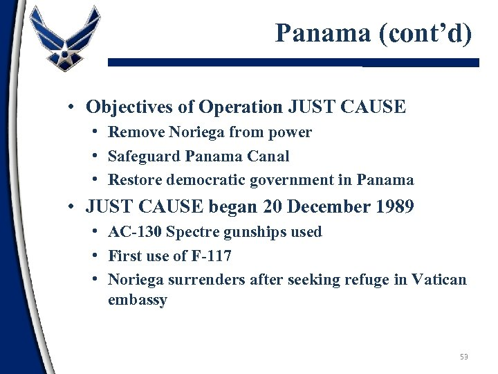 Panama (cont'd) • Objectives of Operation JUST CAUSE • Remove Noriega from power •