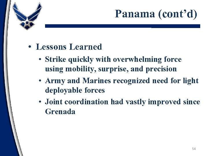 Panama (cont'd) • Lessons Learned • Strike quickly with overwhelming force using mobility, surprise,