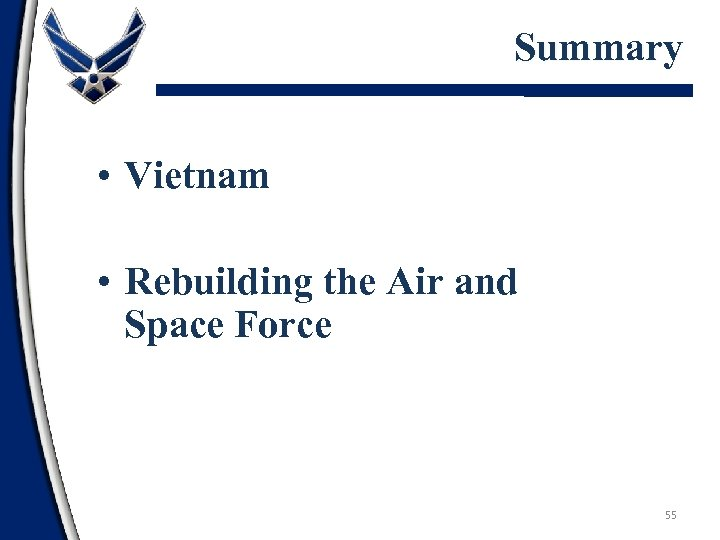 Summary • Vietnam • Rebuilding the Air and Space Force 55
