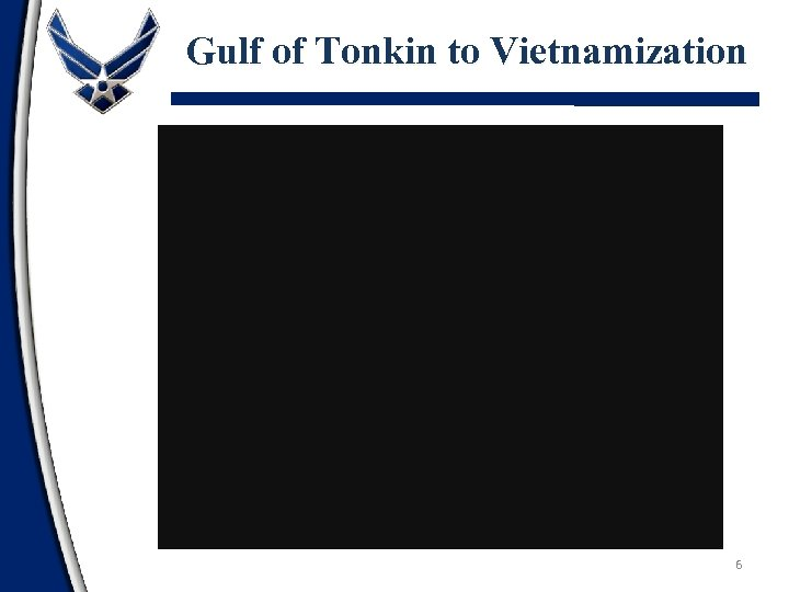 Gulf of Tonkin to Vietnamization 6