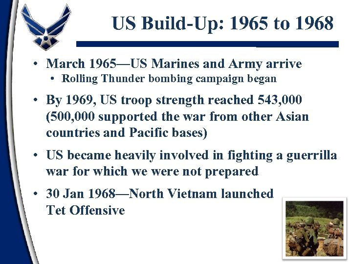 US Build-Up: 1965 to 1968 • March 1965—US Marines and Army arrive • Rolling