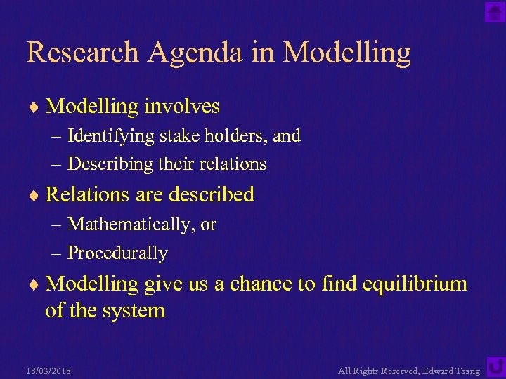 Research Agenda in Modelling ¨ Modelling involves – Identifying stake holders, and – Describing