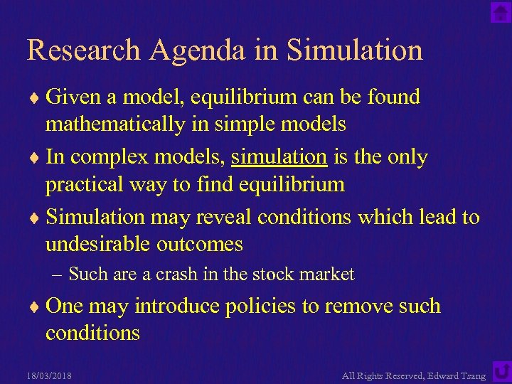Research Agenda in Simulation ¨ Given a model, equilibrium can be found mathematically in