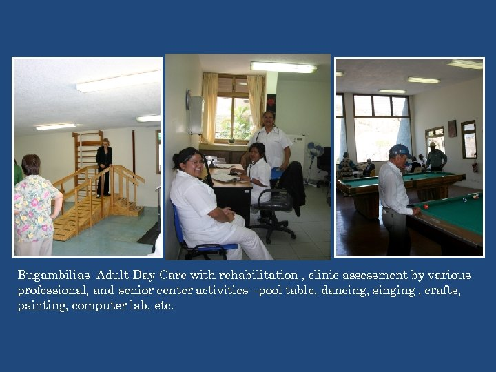 Bugambilias Adult Day Care with rehabilitation , clinic assessment by various professional, and senior