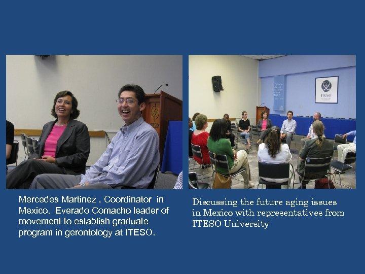 Mercedes Martinez , Coordinator in Mexico. Everado Comacho leader of movement to establish graduate