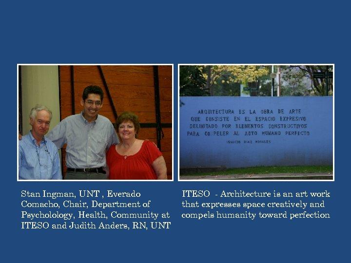 Stan Ingman, UNT , Everado Comacho, Chair, Department of Psycholology, Health, Community at ITESO