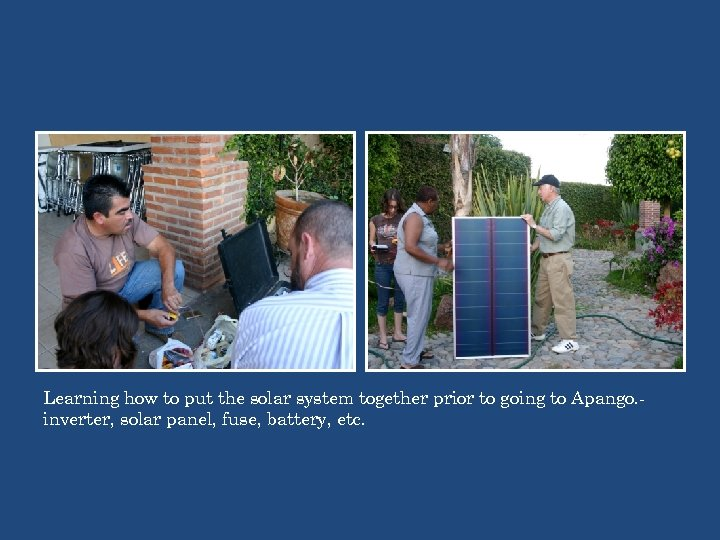 Learning how to put the solar system together prior to going to Apango. inverter,