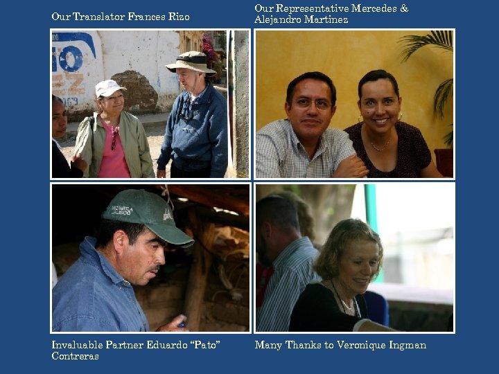 "Our Translator Frances Rizo Invaluable Partner Eduardo ""Pato"" Contreras Our Representative Mercedes & Alejandro"