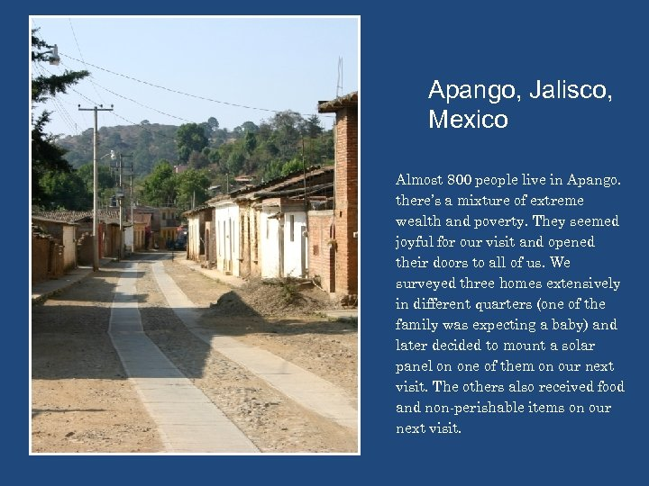 Apango, Jalisco, Mexico Almost 800 people live in Apango. there's a mixture of extreme