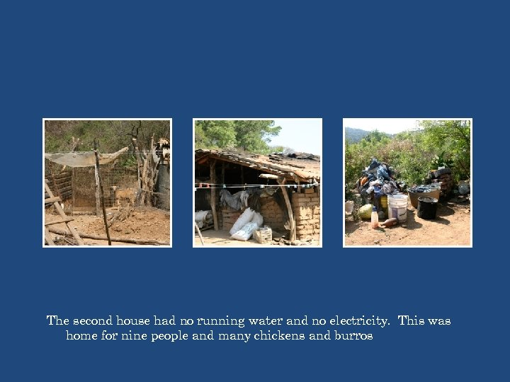 The second house had no running water and no electricity. This was home for