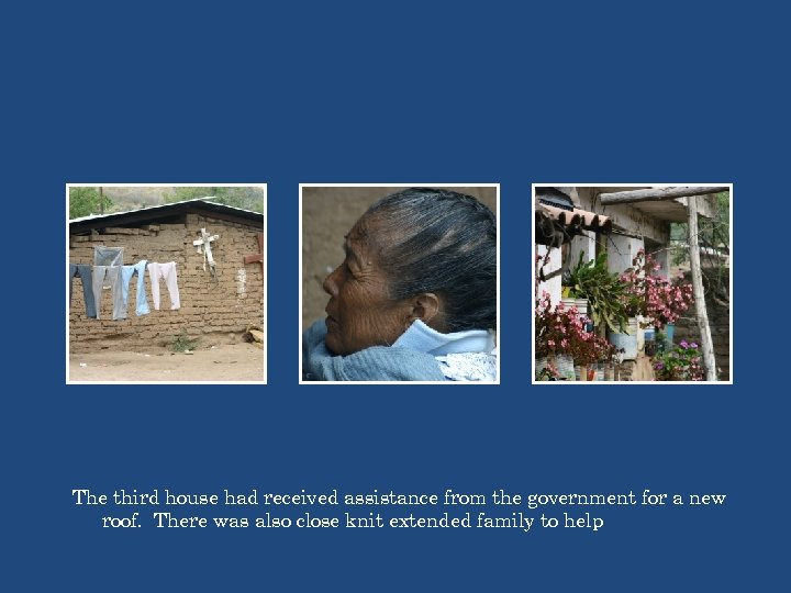 The third house had received assistance from the government for a new roof. There
