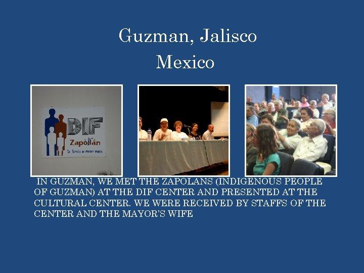Guzman, Jalisco Mexico IN GUZMAN, WE MET THE ZAPOLANS (INDIGENOUS PEOPLE OF GUZMAN) AT