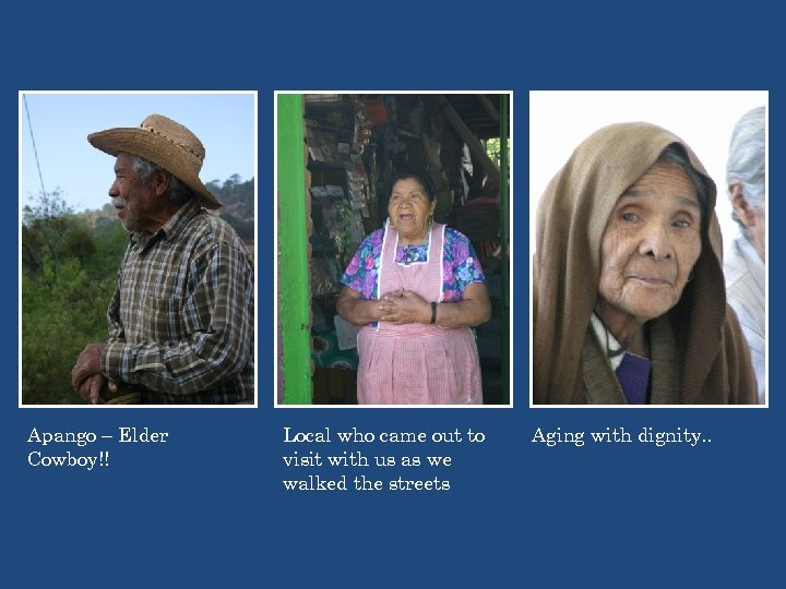 Apango – Elder Cowboy!! Local who came out to visit with us as we