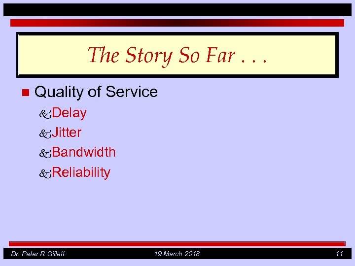 The Story So Far. . . n Quality of Service k. Delay k. Jitter