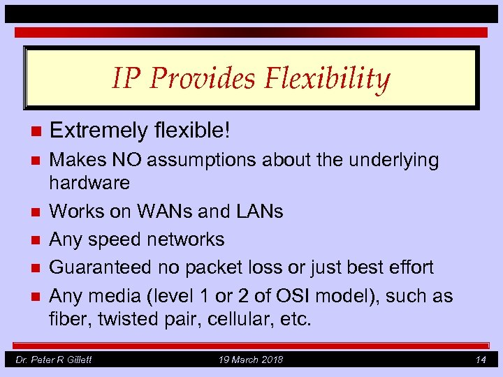 IP Provides Flexibility n Extremely flexible! n Makes NO assumptions about the underlying hardware