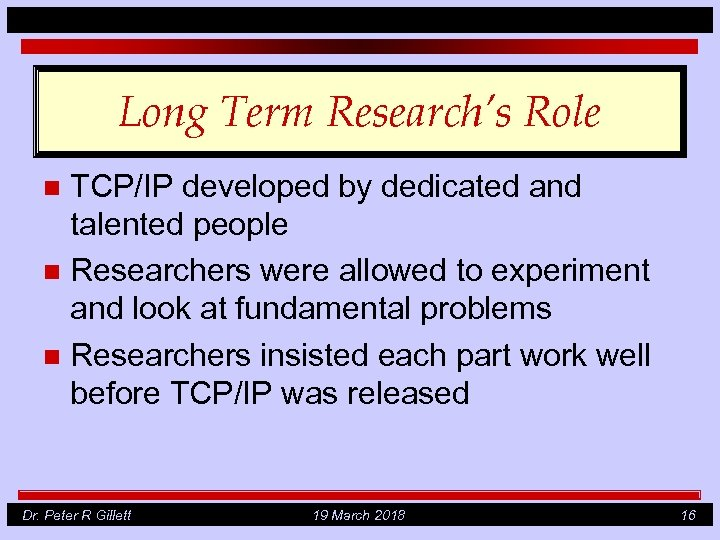 Long Term Research's Role TCP/IP developed by dedicated and talented people n Researchers were