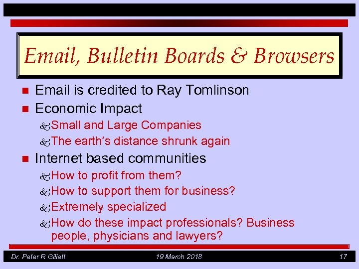Email, Bulletin Boards & Browsers n n Email is credited to Ray Tomlinson Economic