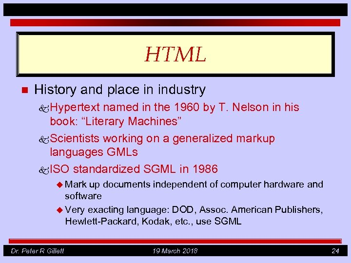 HTML n History and place in industry k Hypertext named in the 1960 by