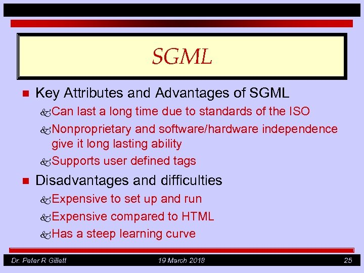 SGML n Key Attributes and Advantages of SGML k Can last a long time
