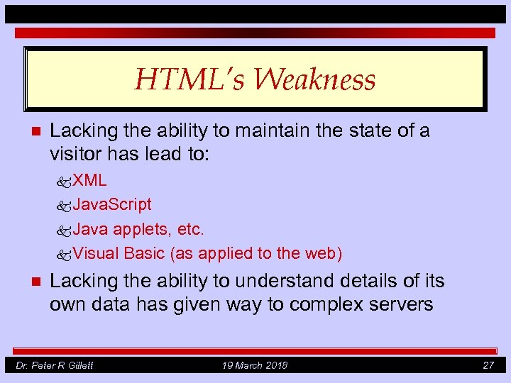 HTML's Weakness n Lacking the ability to maintain the state of a visitor has