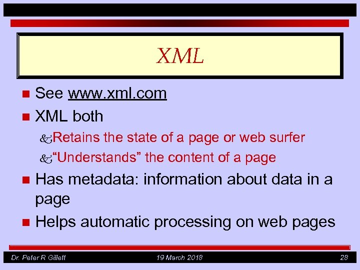 XML See www. xml. com n XML both n k. Retains the state of