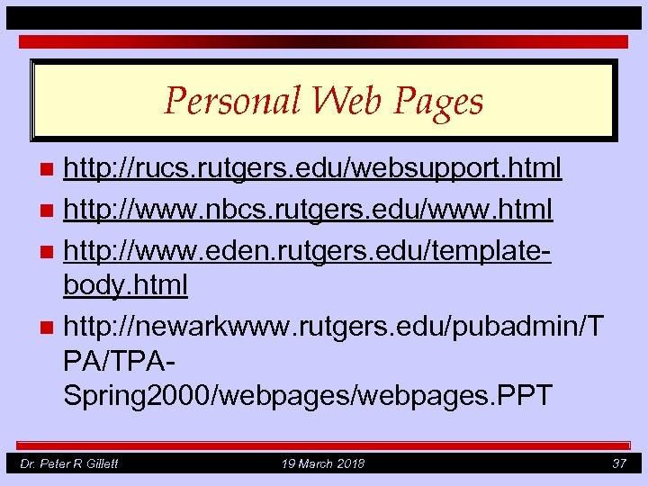 Personal Web Pages http: //rucs. rutgers. edu/websupport. html n http: //www. nbcs. rutgers. edu/www.