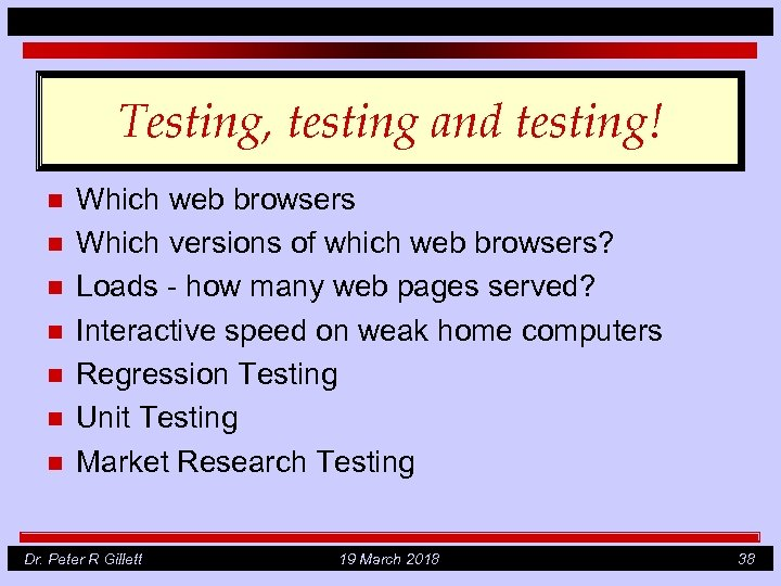 Testing, testing and testing! n n n n Which web browsers Which versions of
