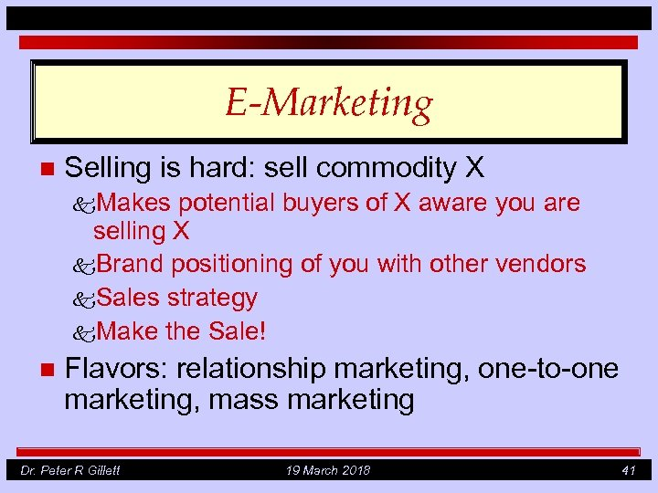 E-Marketing n Selling is hard: sell commodity X k. Makes potential buyers of X