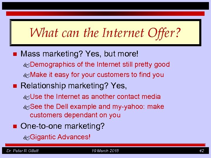 What can the Internet Offer? n Mass marketing? Yes, but more! k Demographics of