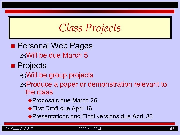 Class Projects n Personal Web Pages k. Will n be due March 5 Projects