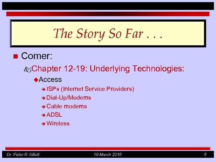 The Story So Far. . . n Comer: k. Chapter 12 -19: Underlying Technologies: