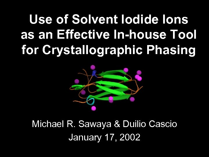 Use of Solvent Iodide Ions as an Effective In-house Tool for Crystallographic Phasing Michael