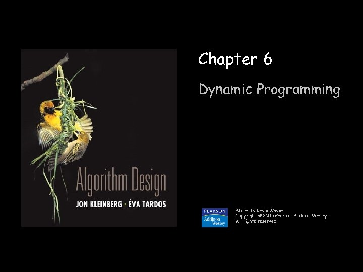 Chapter 6 Dynamic Programming Slides by Kevin Wayne. Copyright © 2005 Pearson-Addison Wesley. All