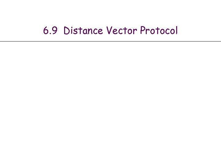 6. 9 Distance Vector Protocol