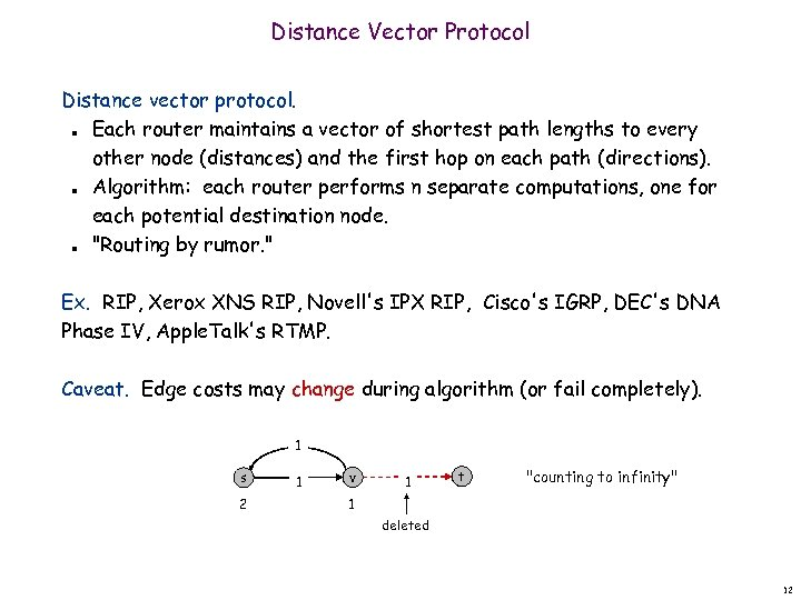 Distance Vector Protocol Distance vector protocol. Each router maintains a vector of shortest path