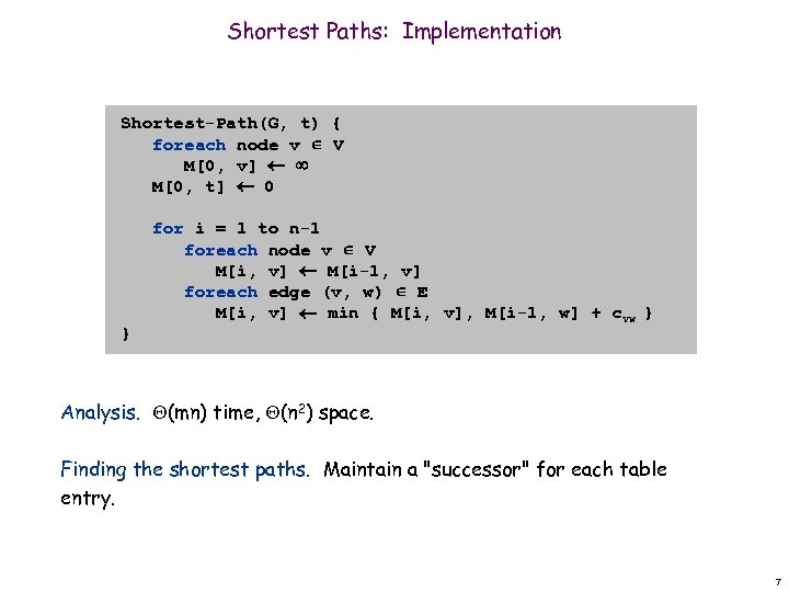 Shortest Paths: Implementation Shortest-Path(G, t) { foreach node v V M[0, v] M[0, t]
