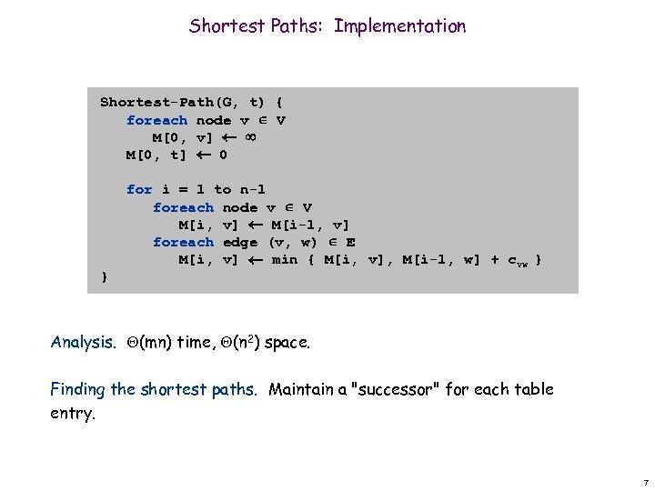 Shortest Paths: Implementation Shortest-Path(G, t) { foreach node v V M[0, v] M[0, t]