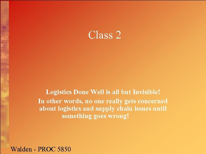 Class 2 Logistics Done Well is all but Invisible! In other words, no one