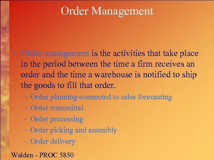 Order Management • Order management is the activities that take place in the period