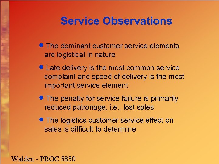 Service Observations · The dominant customer service elements are logistical in nature · Late