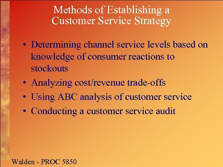 Methods of Establishing a Customer Service Strategy • Determining channel service levels based on