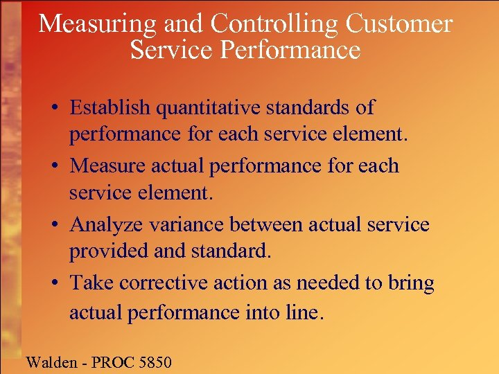 Measuring and Controlling Customer Service Performance • Establish quantitative standards of performance for each