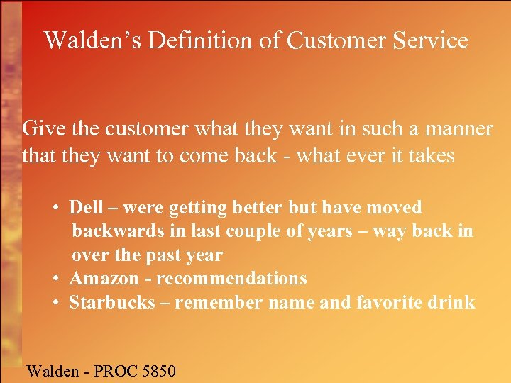 Walden's Definition of Customer Service Give the customer what they want in such a
