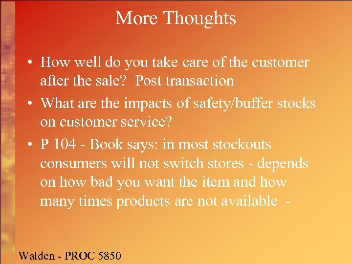 More Thoughts • How well do you take care of the customer after the
