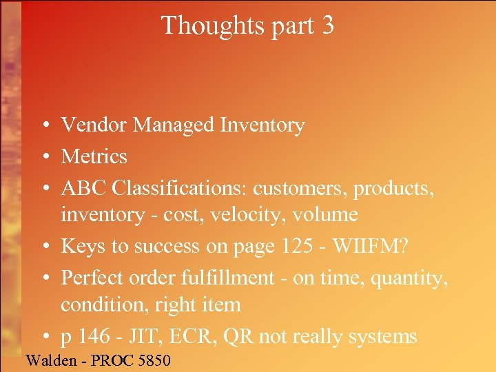 Thoughts part 3 • Vendor Managed Inventory • Metrics • ABC Classifications: customers, products,
