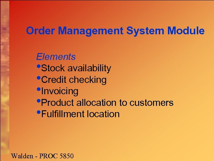 Order Management System Module Elements • Stock availability • Credit checking • Invoicing •